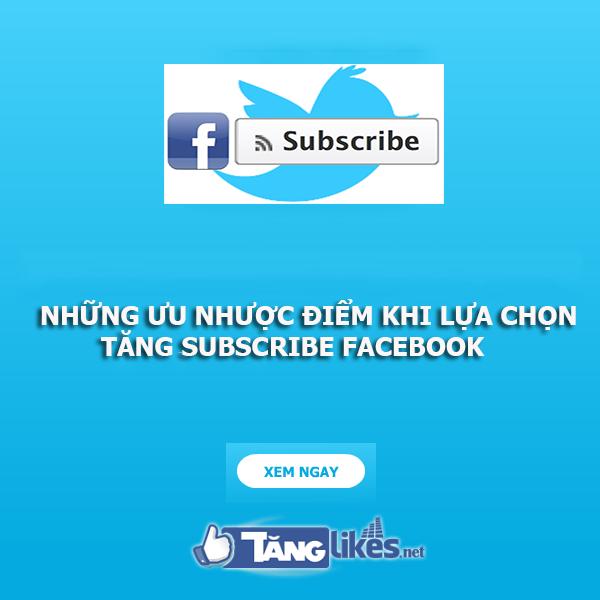 nhung-uu-nhuoc-diem-khi-lua-chon-tang-subscribe-facebook-1